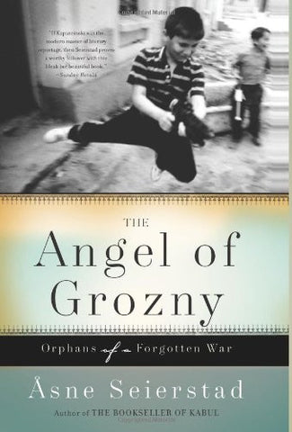 The Angel of Grozny: Orphans of a Forgotten War by Asne Seierstad