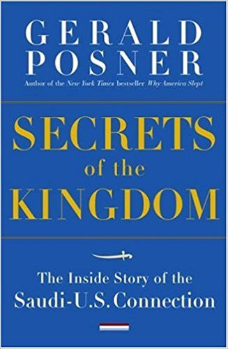 Secrets of the Kingdom: The Inside Story of the Secret Saudi-U.S. Connection by Gerald L. Posner