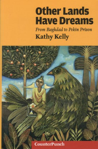 Other Lands Have Dreams: Letters From Pekin Prison by Kathy Kelly