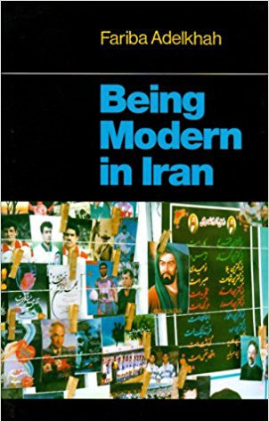 Being Modern in Iran by Fariba Adelkhah