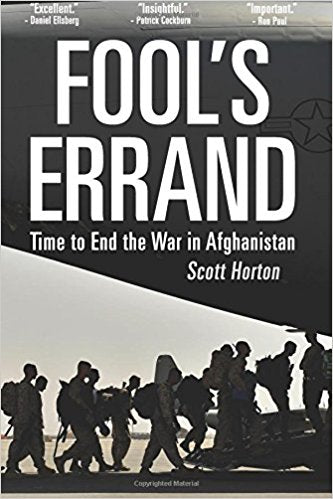 Fool's Errand: Time to End the War in Afghanistan by Scott Horton