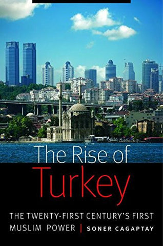 The Rise of Turkey: The Twenty-First Century's First Muslim Power by Soner Cagaptay