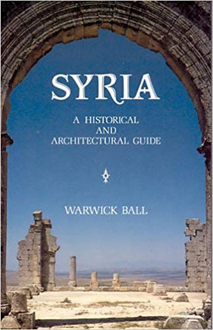 Syria: A Historical And Architectural Guide by Warwick Ball