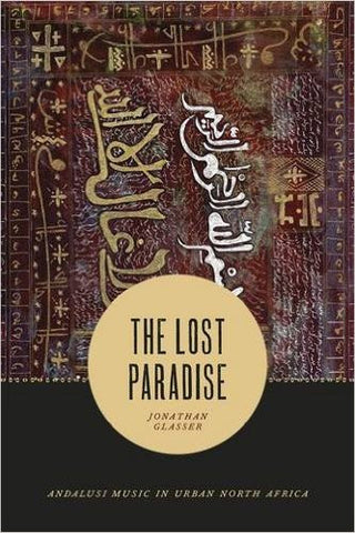 The Lost Paradise: Andalusi Music in Urban North Africa by Jonathan Glasser