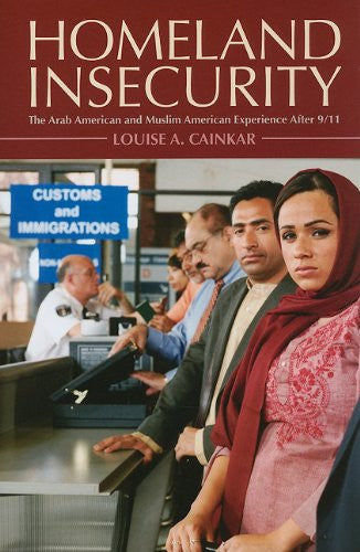 Homeland Insecurity: The Arab American and Muslim American Experience After 9/11 by Louise A. Cainkar