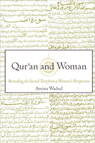 Qur'an and Woman: Rereading the Sacred Text from a Woman's Perspective by Amina Wadud