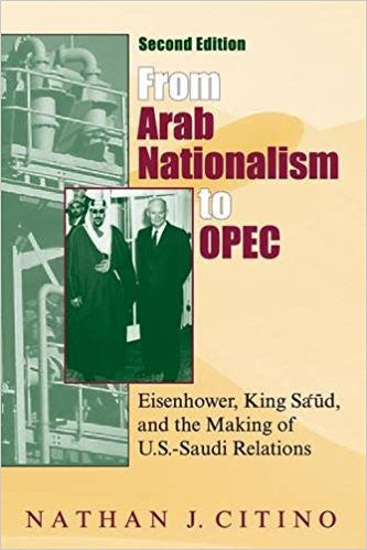 From Arab Nationalism to OPEC, second edition: Eisenhower, King Sa'ud, and the Making of U.S.-Saudi Relations by Nathan J. Citino