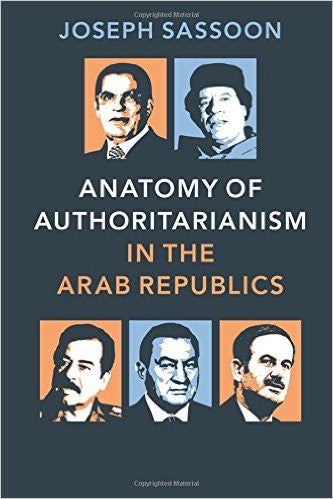 Anatomy of Authoritarianism in the Arab Republics by Joseph Sassoon