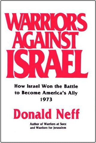 Warriors Against Israel: How Israel Won the Battle to Become America's Ally by Donald Neff