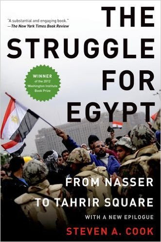 The Struggle for Egypt: From Nasser to Tahrir Square by Steven A. Cook