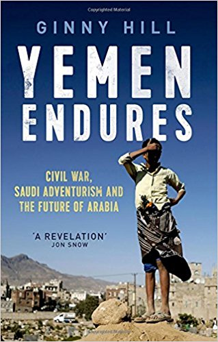 Yemen Endures: Civil War, Saudi Adventurism and the Future of Arabia by Ginny Hill