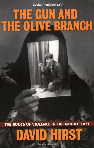 The Gun and the Olive Branch: The Roots of Violence in the Middle East by David Hirst