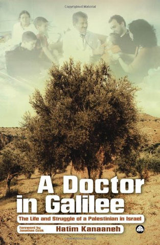 A Doctor in Galilee: The Life and Struggle of a Palestinian in Israel by Hatim Kanaaneh
