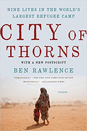 City of Thorns: Nine Lives in the World's Largest Refugee Camp by Ben Rawlence