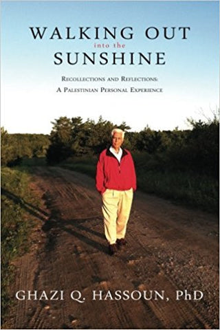 Walking Out into the Sunshine: Recollections and Reflections: A Palestinian Personal Experience by Ghazi Q. Hassoun