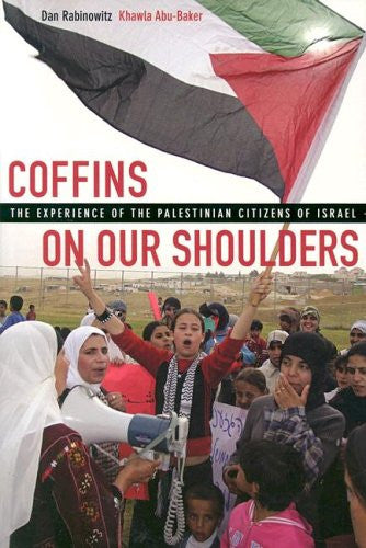 Coffins on Our Shoulders: The Experience of the Palestinian Citizens of Isræl by Dan Rabinowitz and Khawla Abu-Baker