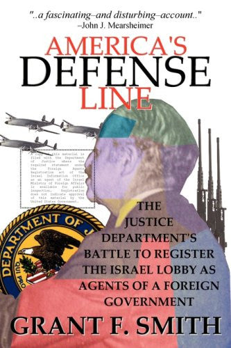 America's Defense Line: The Justice Department's Battle to Register the Israel Lobby as Agents of a Foreign Government by Grant F Smith