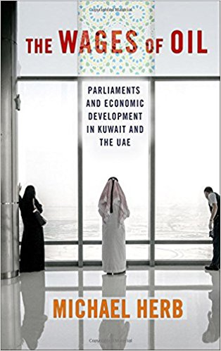 The Wages of Oil: Parliaments and Economic Development in Kuwait and the UAE by Michael Herb