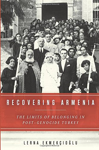 Recovering Armenia: The Limits of Belonging in Post-Genocide Turkey by Lerna Ekmekcioglu and Lerna Ekmekciscoglu