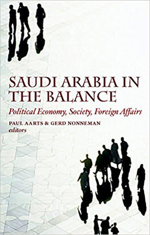 Saudi Arabia in the Balance: Political Economy, Society, Foreign Affairs by Paul Aaarts and Gerd Nonneman
