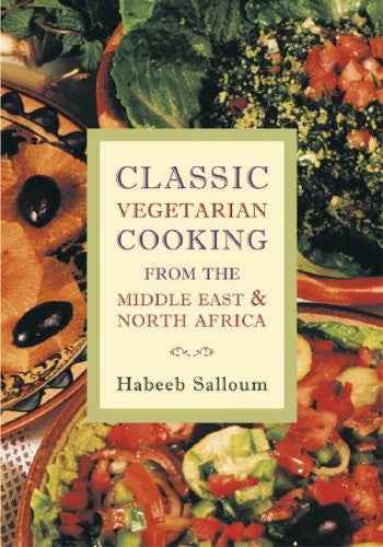 Classic Vegetarian Cooking from the Middle East & North Africa by Habeeb Salloum