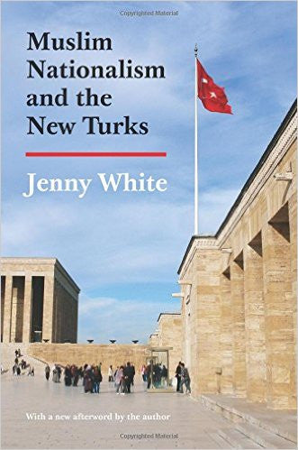 Muslim Nationalism and the New Turks by Jenny White