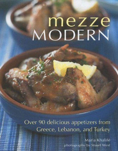 Mezze Modern: Delicious Appetizers from Greece, Lebanon, and Turkey by Maria Khalife