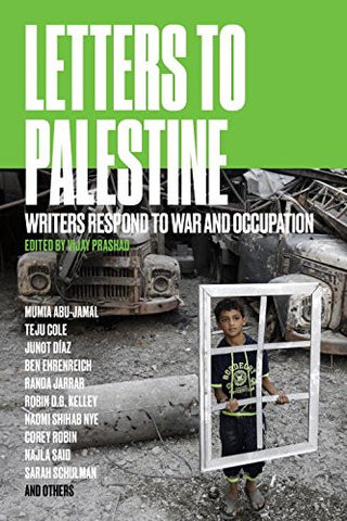 Letters to Palestine: Writers Respond to War and Occupation by Vijay Prashad