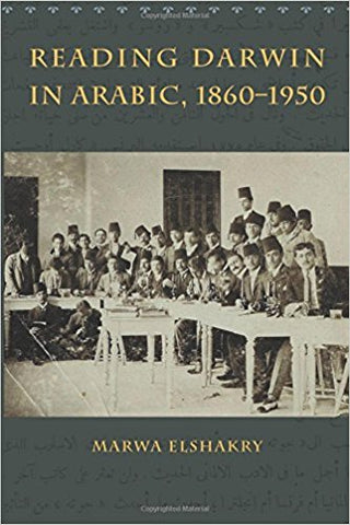 Reading Darwin in Arabic, 1860-1950 by Marwa Elshakry