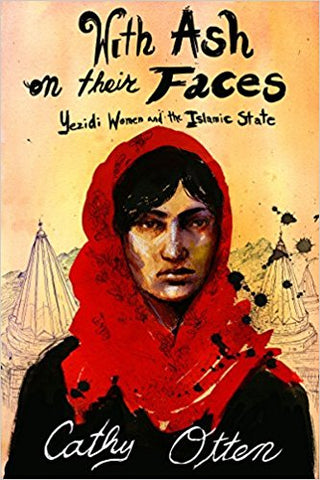 With Ash on Their Faces: Yezidi Women and the Islamic State by Cathy Otten