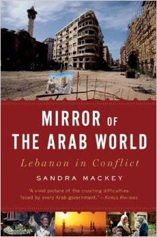 Mirror of the Arab World: Lebanon in Conflict by Sandra Mackey