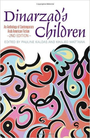 Dinarzad's Children: An Anthology of Contemporary Arab American Fiction by Pauline Kaldas and Khaled Mattawa