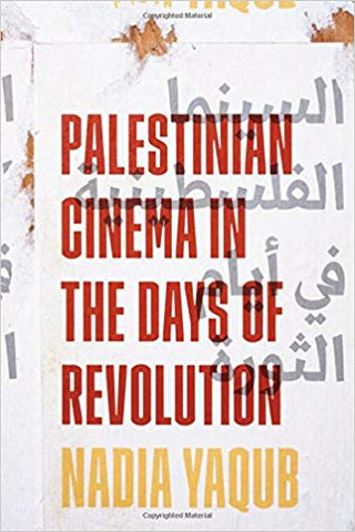 Palestinian Cinema in the Days of Revolution by Nadia Yaqub