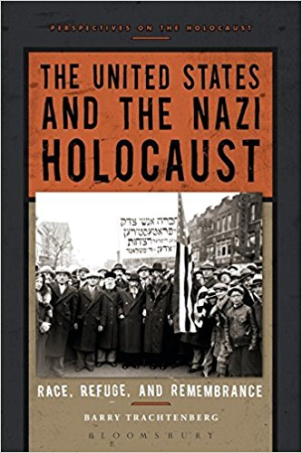 """The United States and the Nazi Holocaust: Race, Refuge, and Remembrance by Barry Trachtenburg"""