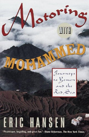Motoring with Mohammed: Journeys to Yemen and the Red Sea by Eric Hansen