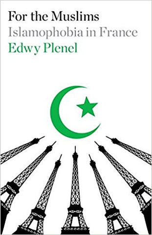 For the Muslims: Islamophobia in France by Edwy Plenel