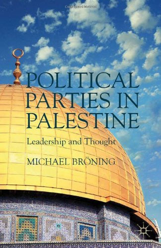 Political Parties in Palestine: Leadership and Thought by Michael Bröning