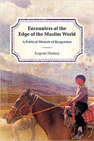 Encounters at the Edge of the Muslim World by Eugene Huskey