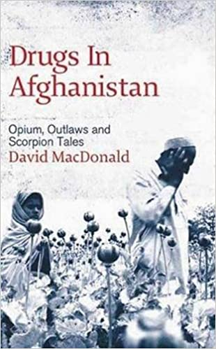 Drugs in Afghanistan: Opium, Outlaws and Scorpion Tales by David Macdonald