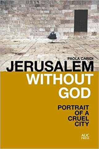 Jerusalem without God: Portrait of a Cruel City by Paola Caridi