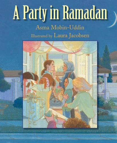 A Party in Ramadan by Asma Mobin-Uddin and Laura Jacobson