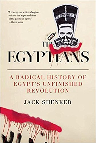 The Egyptians: A Radical History of Egypt's Unfinished Revolution by Jack Shenker