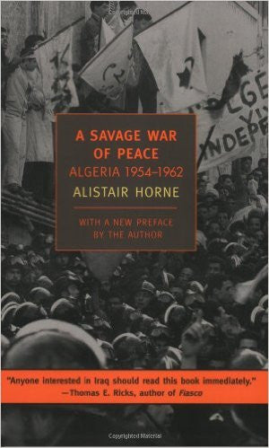 A Savage War of Peace: Algeria 1954-1962 by Alistair Horne