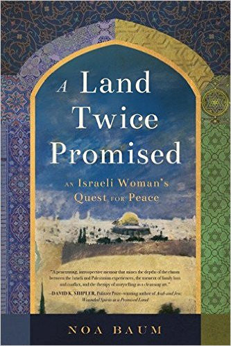 A Land Twice Promised: An Israeli Woman's Quest for Peace by Noa Baum