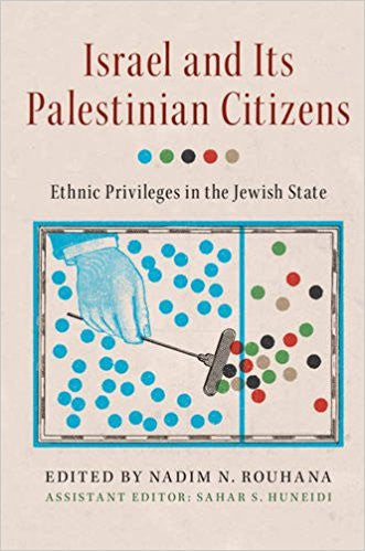 Israel and its Palestinian Citizens: Ethnic Privileges in the Jewish State by Nadim N. Rouhana