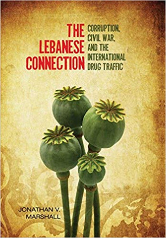 The Lebanese Connection: Corruption, Civil War, and the International Drug Traffic by by Jonathan Marshall