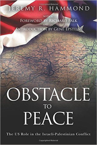 Obstacle to Peace: The US Role in the Israeli-Palestinian Conflict by Jeremy R. Hammond