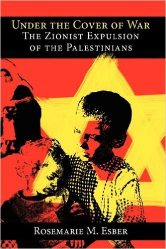 Under the Cover of War: The Zionist Expulsion of the Palestinians by Rosemarie M Esber