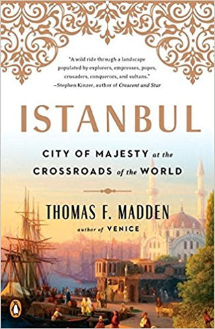 Istanbul: City of Majesty at the Crossroads of the World by Thomas F. Madden