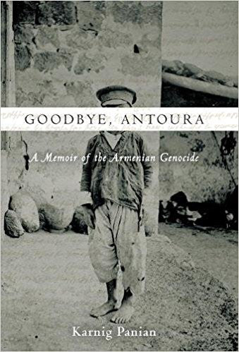 Goodbye, Antoura: A Memoir of the Armenian Genocide by Karnig Panian